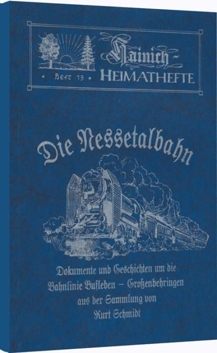 Nessetalbahn Dokumente und Geschichten um die Bahnlinie Bufleben - Großenbehringen Band 2. Kurt Schmidt