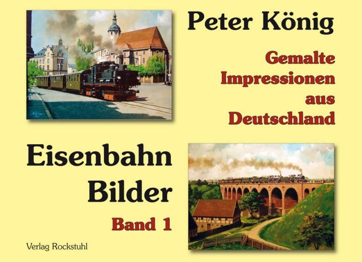 Peter König - Eisenbahn Bilder Band 1. Gemalte Impressionen aus Deutschland