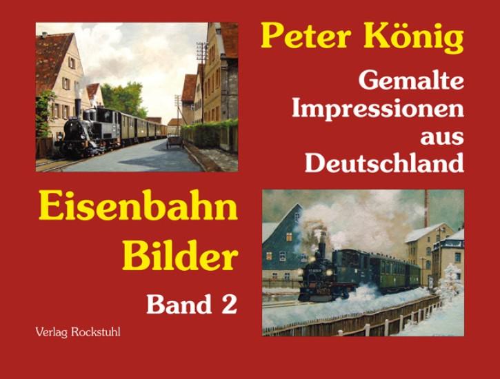 Peter König - Eisenbahn Bilder Band 2. Gemalte Impressionen aus Deutschland