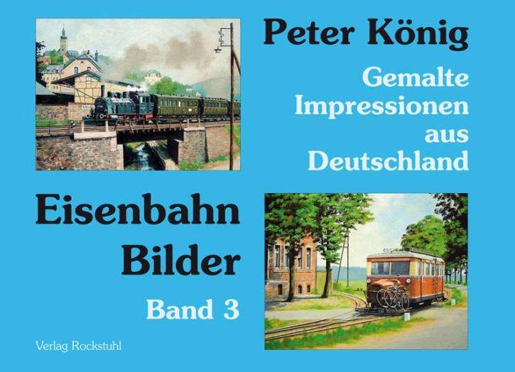 Peter König - Eisenbahn Bilder Band 3. Gemalte Impressionen aus Deutschland