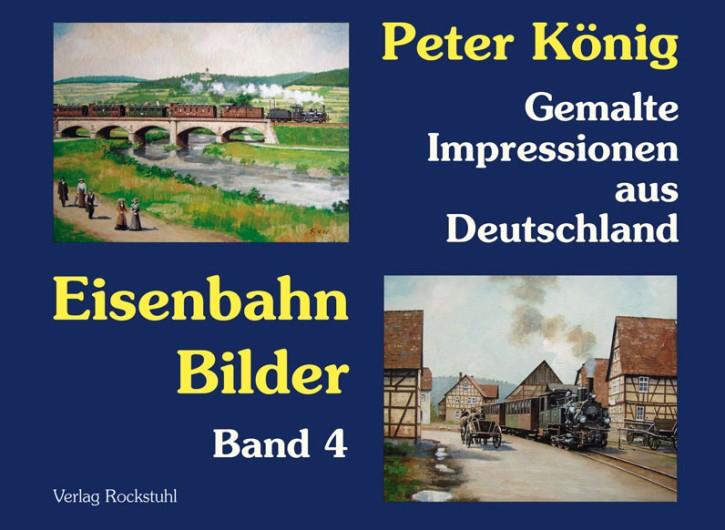 Peter König – Eisenbahn Bilder Band 4. Gemalte Impressionen aus Deutschland