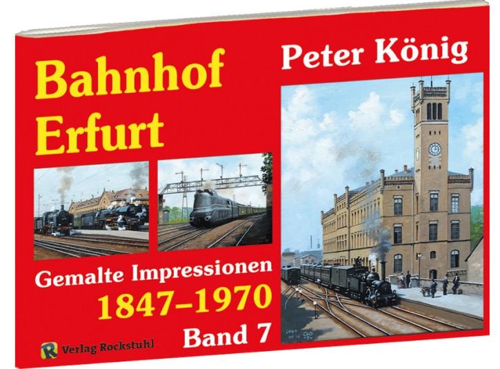 Peter König – Eisenbahn Bilder Band 7. Bahnhof Erfurt 1847–1970