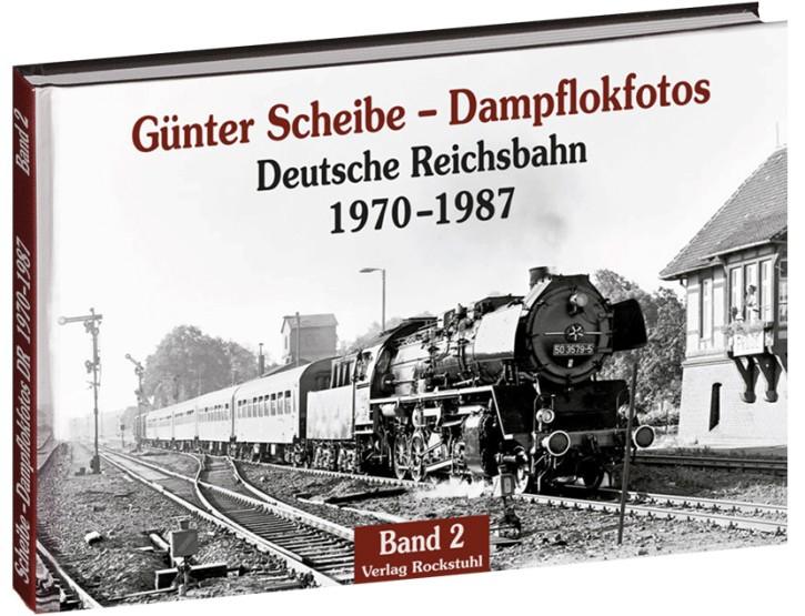Günter Scheibe – Dampflokfotos. Deutsche Reichsbahn Band 2. 1970–1987