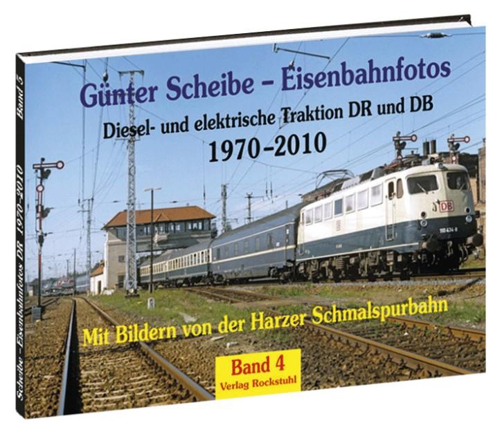 Günter Scheibe – Eisenbahnfotos Band 4. 1970–2010. Diesel- und elektrische Traktion DR und DB. Mit Bildern von der Harzer Schmalspurbahn