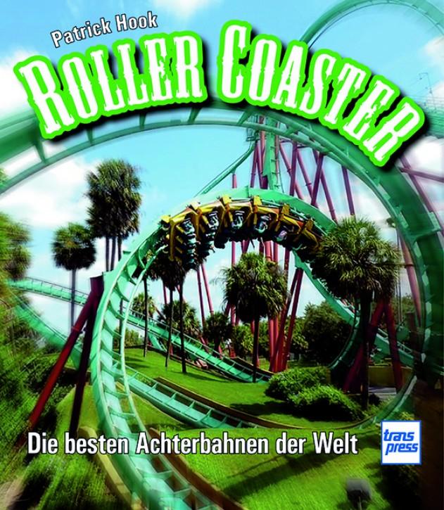 Roller Coaster - Die besten Achterbahnen der Welt. Patrick Hook