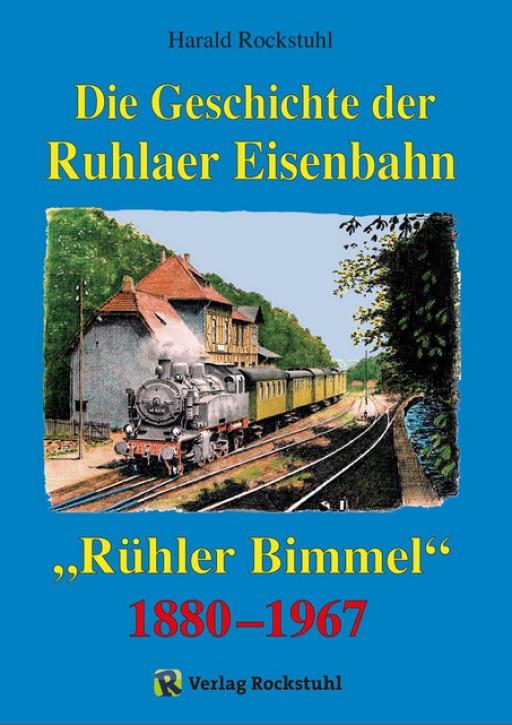 Die Geschichte der Ruhlaer Eisenbahn. Rühler Bimmel 1880–1967. Harald Rockstuhl