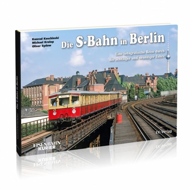 Die S-Bahn in Berlin. Eine fotografische Reise durch die achtziger und neunziger Jahre. Konrad Koschinski, Michael Krolop & Oliver Sydow