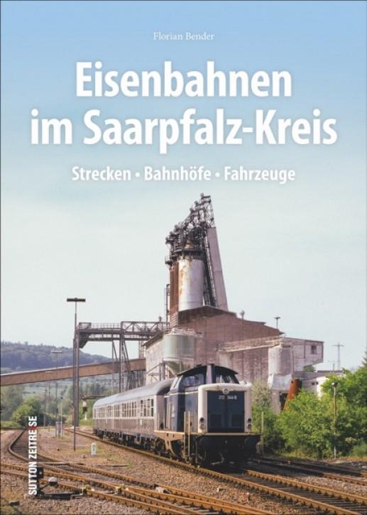 Eisenbahnen im Saarpfalz-Kreis. Strecken - Bahnhöfe - Fahrzeuge. Florian Bende