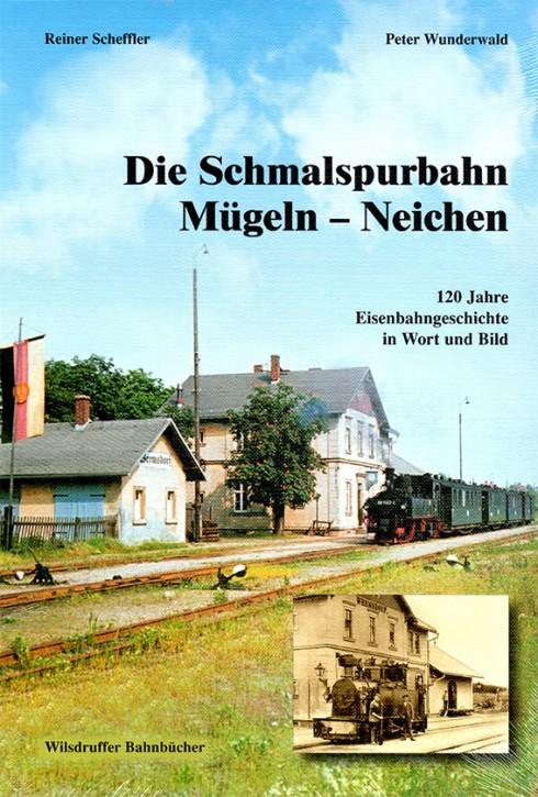 Die Schmalspurbahn Mügeln – Neichen. 120 Jahre Eisenbahngeschichte in Wort und Bild. Reiner Scheffler und Peter Wunderwald