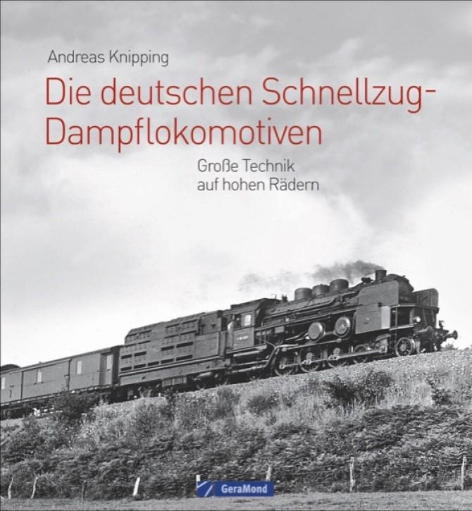 Die deutschen Schnellzug-Dampflokomotiven. Große Technik auf hohen Rädern. Andreas Knipping
