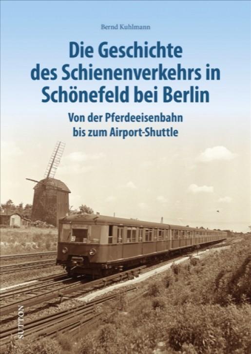 Die Geschichte des Schienenverkehrs in Schönefeld bei Berlin. Bernd Kuhlmann