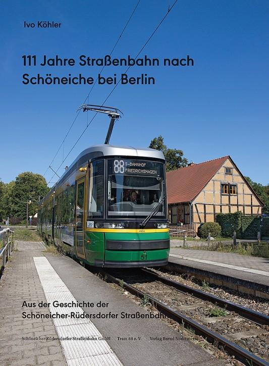111 Jahre Straßenbahn nach Schöneiche bei Berlin. Aus der Geschichte der Schöneicher-Rüdersdorfer Straßenbahn. Ivo Köhler