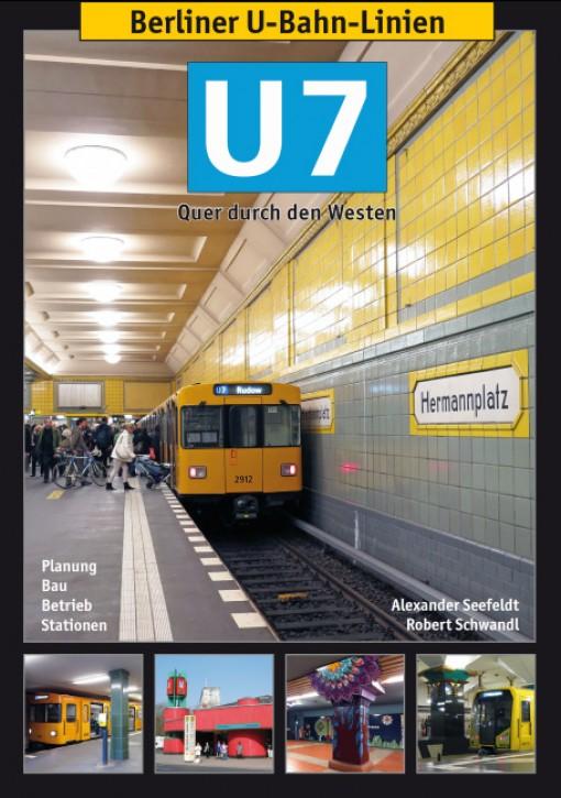 Berliner U-Bahn-Linien: U7 - Quer durch den Westen. Alexander Seefeldt & Robert Schwandl