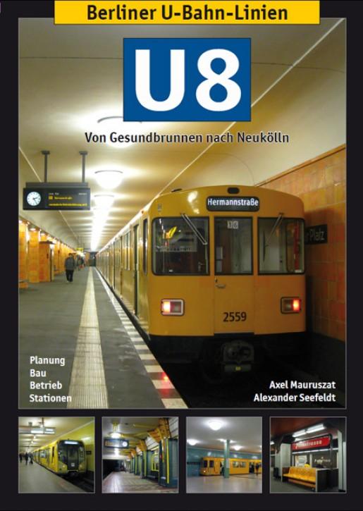Berliner U-Bahn-Linien. U8 - Von Gesundbrunnen nach Neukölln. Axel Mauruszat & Alexander Seefeldt