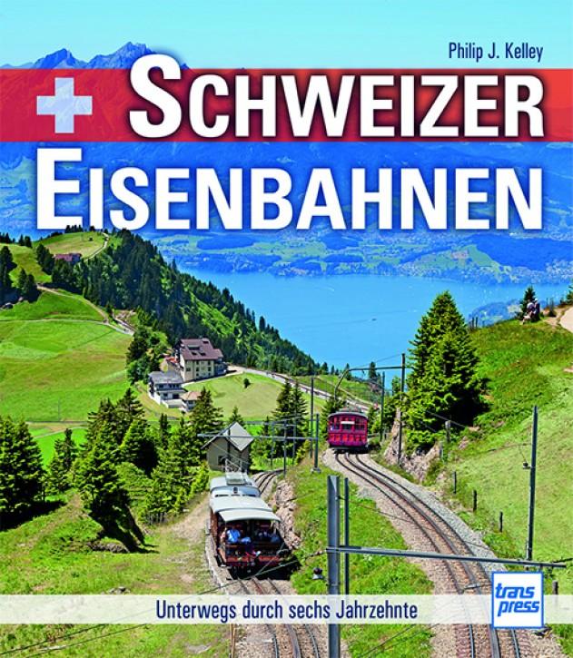 Schweizer Eisenbahnen. Unterwegs durch sechs Jahrzehnte. Philip J. Kelley