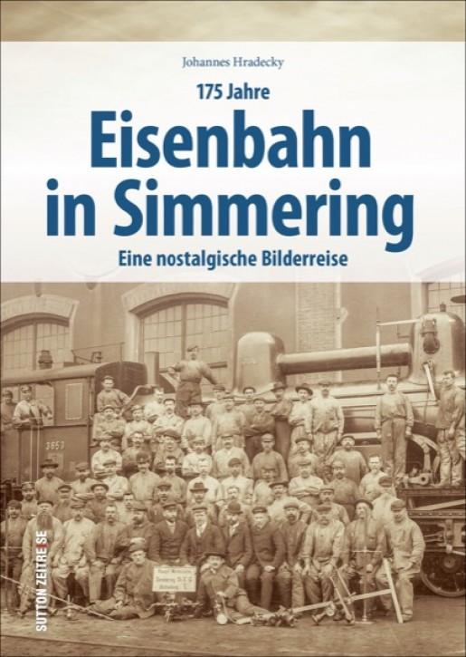 175 Jahre Eisenbahn in Simmering - Eine nostalgische Bilderreise. Johannes Hradecky & Petra Leban
