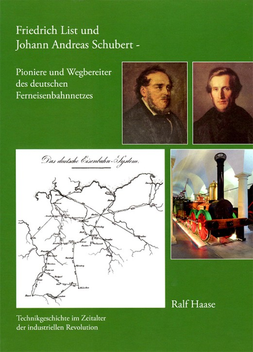 Friedrich List und Johann Andreas Schubert - Pioniere und Wegbereiter des deutschen Ferneisenbahnnetzes. Ralf Haase