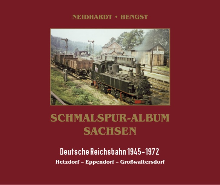 Schmalspur-Album Sachsen. Deutsche Reichsbahn 1945-1968. Hetzdorf - Eppendorf - Großwaltersdorf