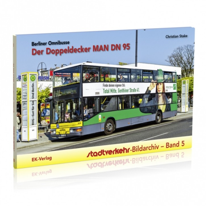 Stadtverkehr-Bildarchiv Band 5: Der Doppeldecker MAN DN 95. Berliner Omnibusse. Christian Stake