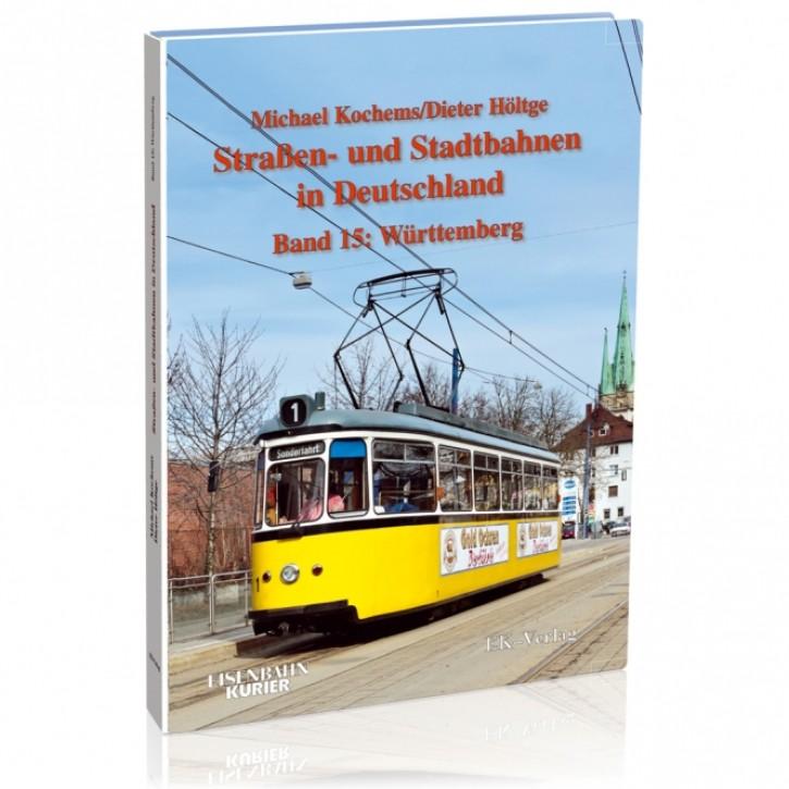 Straßen- und Stadtbahnen in Deutschland Band 15: Württemberg. Michael Kochems & Dieter Höltge