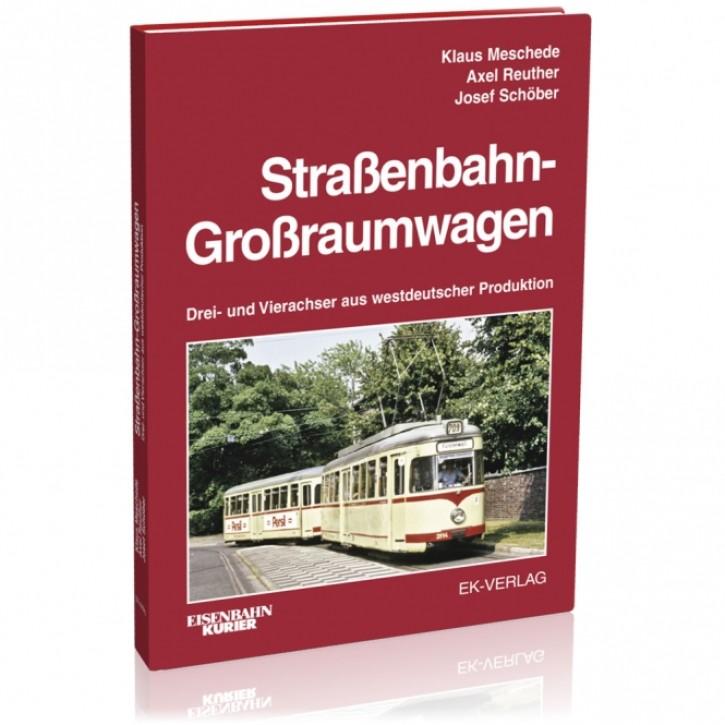 Straßenbahn-Großraumwagen. Drei- und Vierachser aus westdeutscher Produktion. Klaus Meschede u.a.
