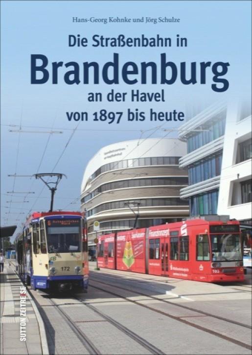 Die Straßenbahn in Brandenburg an der Havel. Hans-Georg Kohnke & Jörg Schulze