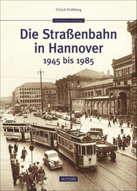 Die Straßenbahn in Hannover 1945 bis 1985. Ulrich Fröhberg