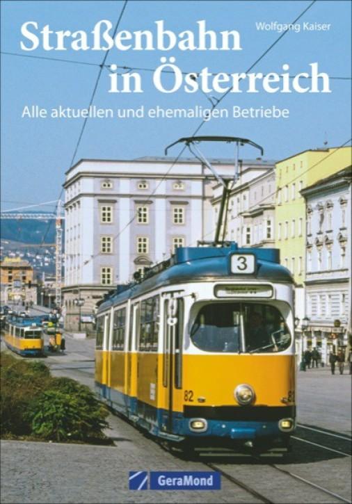 Straßenbahn in Österreich. Alle aktuellen und ehemaligen Betriebe. Wolfgang Kaiser