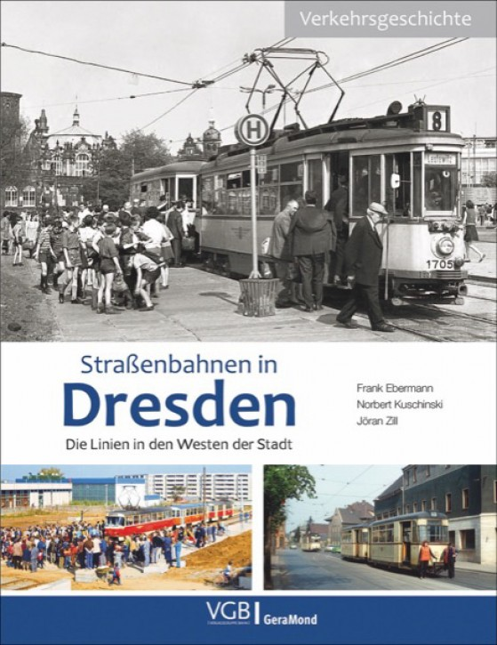 Straßenbahnen in Dresden. Die Linien in den Westen der Stadt. Norbert Kuschinski, Jöran Zill & Frank Ebermann