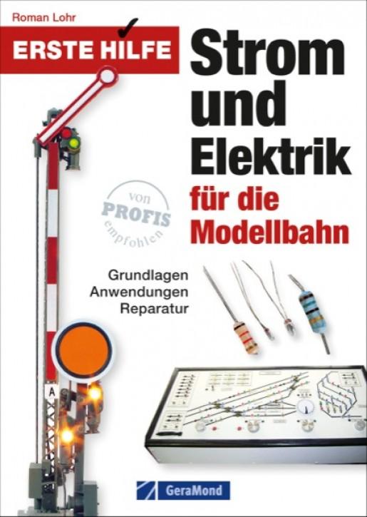 Erste Hilfe Strom und Elektrik für die Modellbahn - Grundlagen, Anwendungen, Reparatur. Roman Lohr