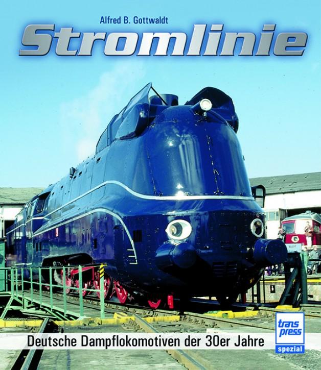 Stromlinie - Deutsche Dampflokomotiven der 30er Jahre. Alfred B. Gottwaldt