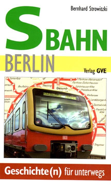 S-Bahn Berlin. Geschichte(n) für unterwegs. Bernhard Strowitzki