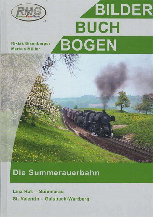 Die Summerauerbahn. Linz Hbf – Summerau, St. Valentin – Gaisbach-Wartberg. Markus Müller & Niklas Bisenberger