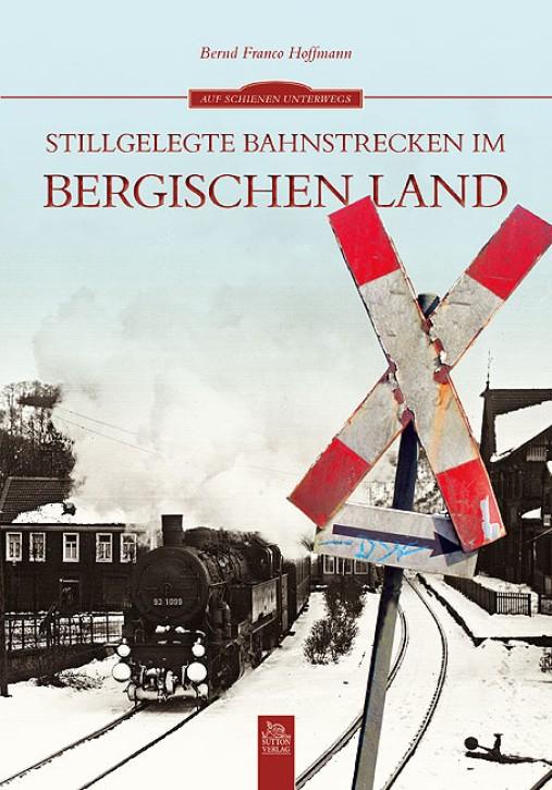 Stillgelegte Bahnstrecken im Bergischen Land. Bernd Franco Hoffmann