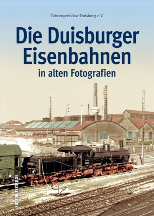 Die Duisburger Eisenbahnen in alten Fotografien. Zeitzeugenbörse Duisburg e.V.