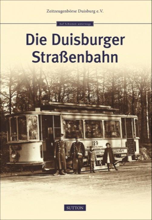 Die Duisburger Straßenbahn. Zeitzeugenbörse Duisburg e.V.