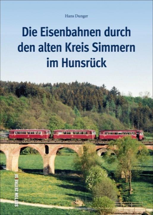 Die Eisenbahnen durch den alten Kreis Simmern im Hunsrück. Hans Dunger