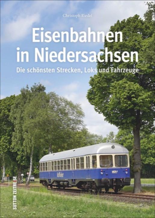 Eisenbahnen in Niedersachsen. Die schönsten Strecken, Loks und Fahrzeuge. Christoph Riedel
