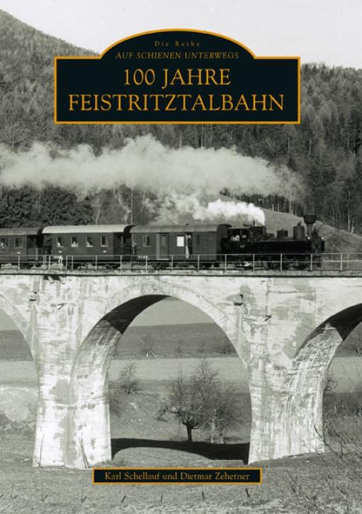 100 Jahre Feistritztalbahn. Karl Schellauf & Dietmar Zehetner