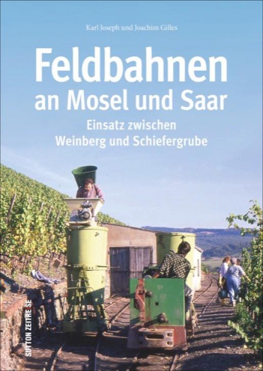 Feldbahnen an Mosel und Saar. Einsatz zwischen Weinberg und Schieferbruch. Karl-Josef und Joachim Gilles