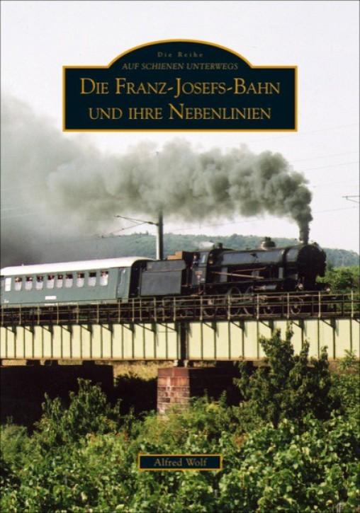 Die Franz-Josefs-Bahn und ihre Nebenlinien. Alfred Wolf