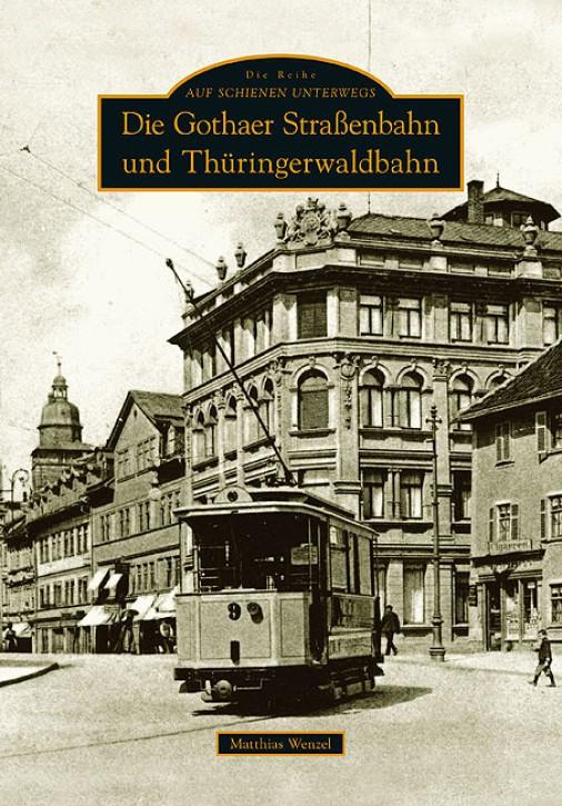 Die Gothaer Straßenbahn und Thüringerwaldbahn. Matthias Wenzel