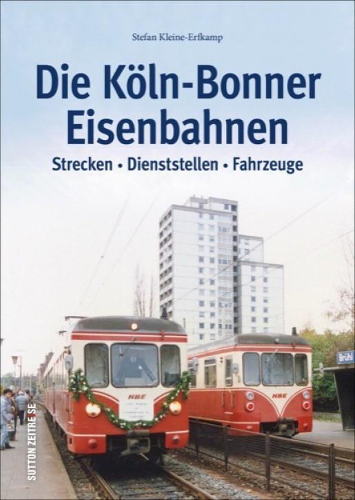 Die Köln-Bonner Eisenbahnen. Strecken, Dienststellen, Fahrzeuge. Stefan Kleine-Erfkamp