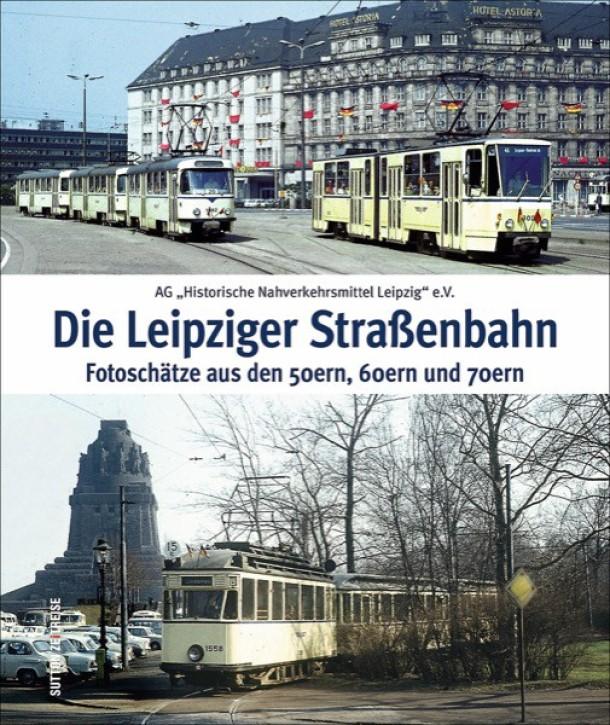 """Die Leipziger Straßenbahn. Fotoschätze aus den 50ern, 60ern und 70ern. AG """"Historische Nahverkehrsmittel Leipzig"""" e.V."""