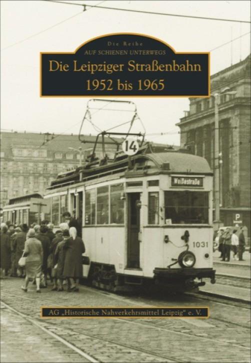 Die Leipziger Straßenbahn 1952 bis 1965. AG Historische Nahverkehrsmittel Leipzig e.V.