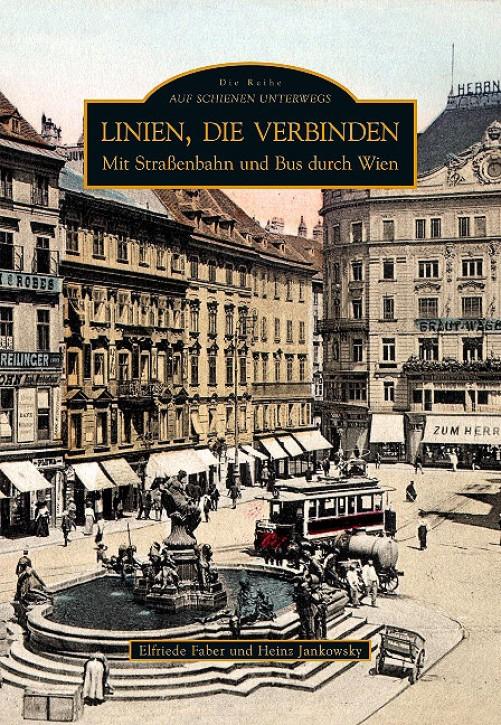 Linien, die verbinden. Mit Straßenbahn und Bus durch Wien. Elfriede Faber und Heinz Jankowsky