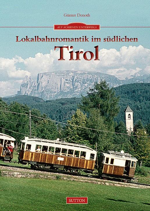Lokalbahnromantik im südlichen Tirol. Günter Denoth