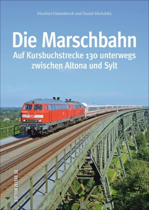 Die Marschbahn. Auf der Kursbuchstrecke 130 von Altona nach Sylt. Daniel Michalsky und Manfred Diekenbrock