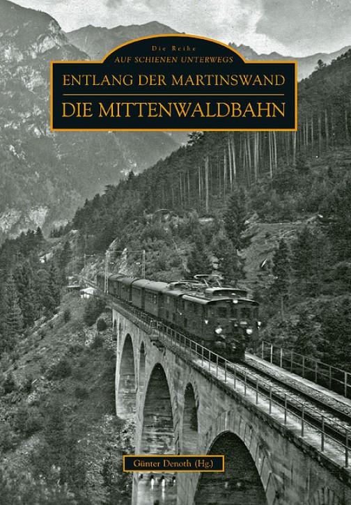 Entlang der Martinswand. Die Mittenwaldbahn. Günter Denoth