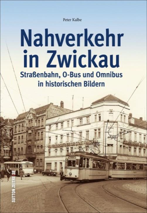 Nahverkehr in Zwickau. Straßenbahn, O-Bus und Omnibus in historischen Bildern. Peter Kalbe